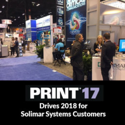 PRINT17 Drives 2018 for Solimar Systems Customers, Solimar Systems, Customer Communications, PDF, Transactional Print, Workflow Management, Workflow Automation, Xerox, Konica Minolta, Canon, Oce, Digital Print, EFI, Crawford, San Diego, Augmented reality, Mary Ann Rowan, Mailer, Industry Association, Jamie Walsh, Paul Abdool, Jonathan McGrew, Screen, Riso, Ricoh, Transactional Printing, Print, Printing, Xplor, RealityBlu, Xploration, Ligia Mora, Customer Advisory Council, Padres